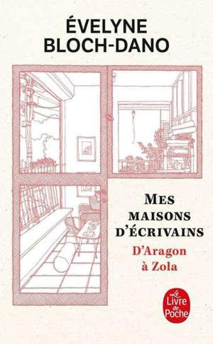 Mes maisons d'écrivains : d'Aragon à Zola