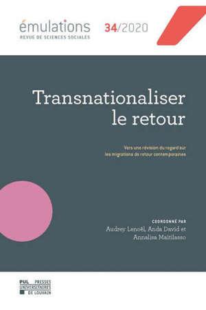 Emulations, n° 34. Transnationaliser le retour : vers une révision du regard sur les migrations de retour contemporaines