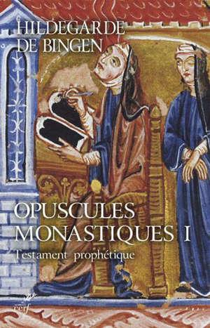 Opuscules monastiques. Vol. 1. Testament prophétique