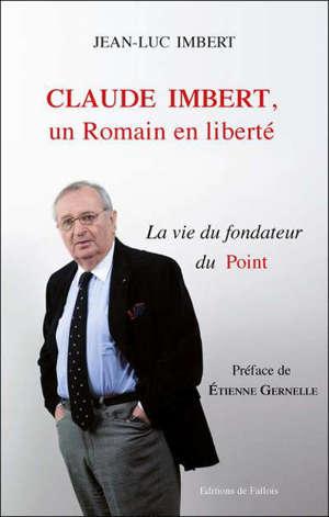 Claude Imbert, un Romain en liberté : la vie du fondateur du Point