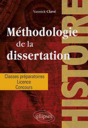 Histoire : méthodologie de la dissertation : classes préparatoires, licence, concours