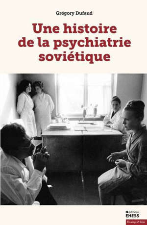 Une histoire de la psychiatrie soviétique