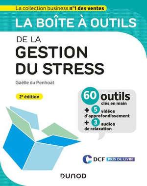 La boîte à outils de la gestion du stress : 60 outils clés en main + 5 vidéos d'approfondissement + 3 audios de relaxation