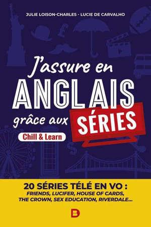 J'assure en anglais grâce aux séries : chill & learn