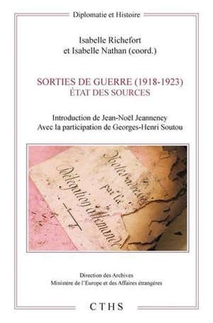 Sorties de guerre (1918-1923) : état des sources : actes de colloque, 4 et 5 décembre 2018, Centre des archives diplomatiques, Musée de l'armée