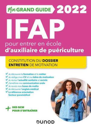 Mon grand guide IFAP 2022 pour entrer en école d'auxiliaire de puériculture : constitution du dossier, entretien de motivation