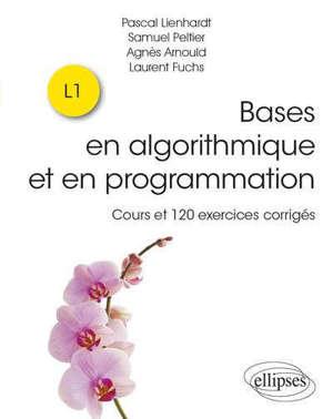 Bases en algorithmique et en programmation : cours et 120 exercices corrigés : L1