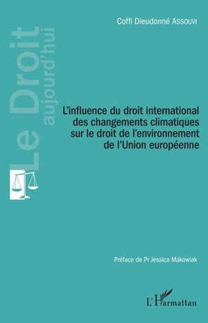 L'influence du droit international des changements climatiques sur le droit de l'environnement de l'Union européenne
