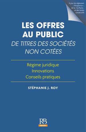 Les offres au public de titres des sociétés non cotées : régime juridique, innovations, conseils pratiques