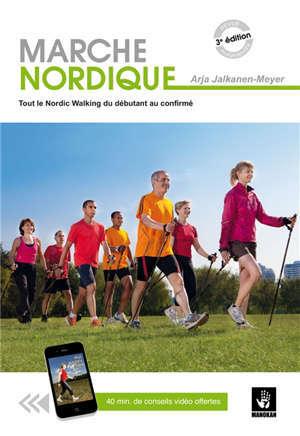 Marche nordique : tout le nordic walking du débutant au confirmé
