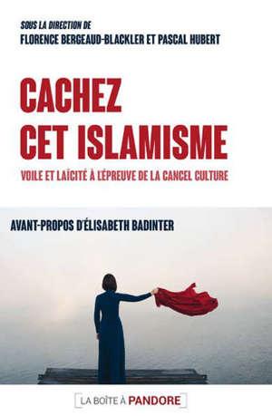 Cachez cet islamisme : voile et laïcité à l'épreuve de la cancel culture