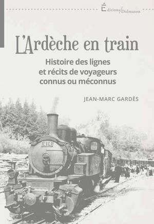 L'Ardèche en train : histoire des lignes et récits de voyageurs connus ou méconnus