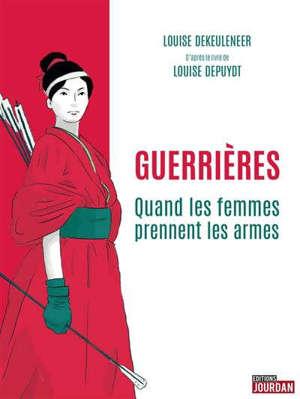 Guerrières : quand les femmes prennent les armes