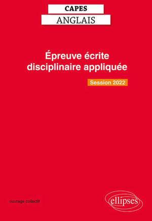 Capes anglais, épreuve écrite disciplinaire appliquée : préparation et sujets corrigés : nouvelle épreuve, session 2022