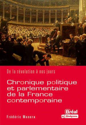 Chronique politique et parlementaire de la France contemporaine : de la Révolution à nos jours