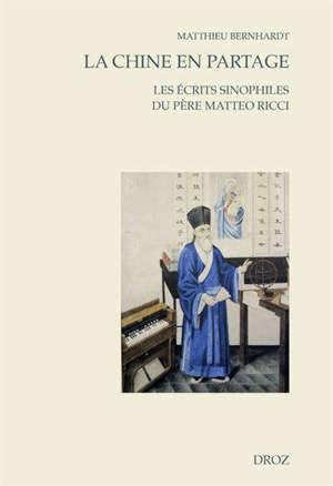La Chine en partage : les écrits sinophiles du père Matteo Ricci