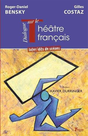 Dialogue sur le théâtre français : inter-dits de scènes