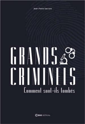 Grands criminels : comment sont-ils tombés ?