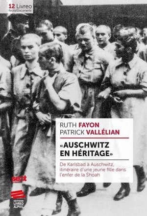 Auschwitz en héritage : de Karlsbad à Auschwitz, itinéraire d'une jeune fille dans l'enfer de la Shoah
