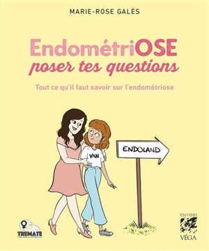 Endométriose : ose poser tes questions : tout ce qu'il faut savoir sur l'endométriose