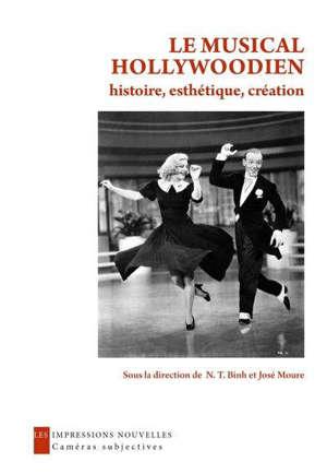 Le musical hollywoodien : histoire, esthétique, création