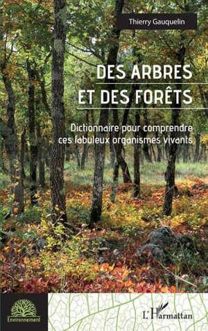 Des arbres et des forêts : dictionnaire pour comprendre ces fabuleux organismes vivants