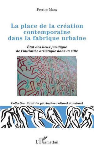 La place de la création contemporaine dans la fabrique urbaine : état des lieux juridique de l'initiative artistique dans la ville