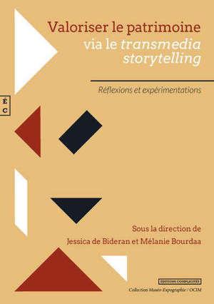 Valoriser le patrimoine : via le transmedia storytelling : réflexions et expérimentations