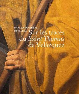 Dans la poussière de Séville : sur les traces du Saint Thomas de Velázquez
