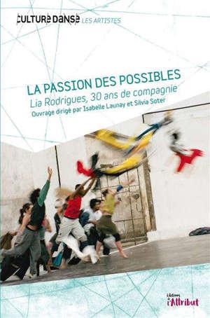 La passion des possibles : Lia Rodrigues, 30 ans de compagnie
