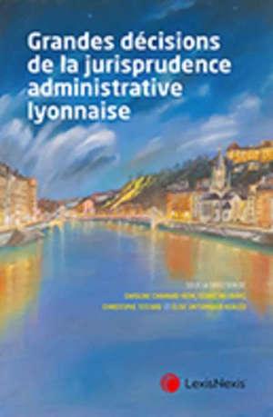 Grandes décisions de la jurisprudence administrative lyonnaise