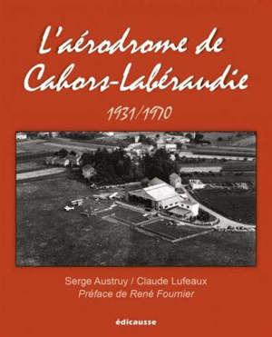 L'aérodrome de Cahors-Labéraudie : 1931-1970
