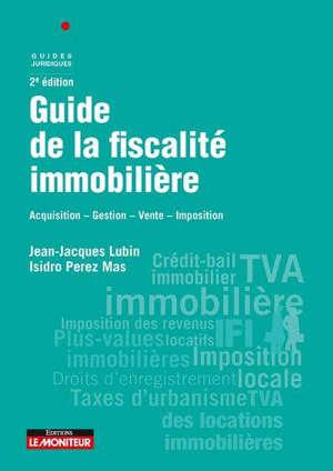 Guide de la fiscalité immobilière : acquisition, gestion, vente, imposition