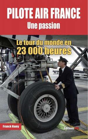 Pilote Air France, une passion : le tour du monde en 23.000 heures