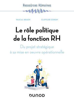 Le rôle politique de la fonction RH : du projet stratégique à sa mise en oeuvre opérationnelle