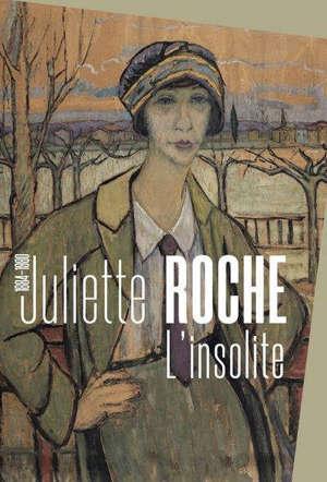 Juliette Roche (1884-1980) : l'insolite