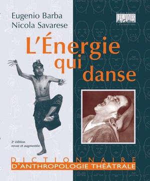 L'énergie qui danse : dictionnaire d'anthropologie théâtrale