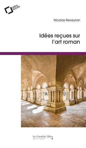 Idées reçues sur l'art roman