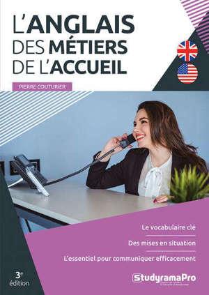 L'anglais des métiers de l'accueil : le vocabulaire clé, des mises en situation, l'essentiel pour communiquer efficacement