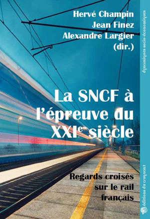 La SNCF à l'épreuve du XXIe siècle : regards croisés sur le rail français
