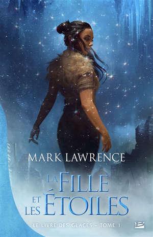 Le livre des glaces. Volume 1, La fille et les étoiles