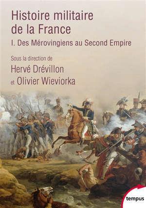 Histoire militaire de la France. Vol. 1. Des Mérovingiens au second Empire