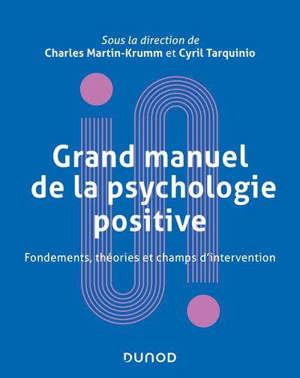 Grand manuel de la psychologie positive : fondements, théories et champs d'intervention