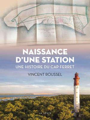 Naissance d'une station : une histoire du Cap-Ferret