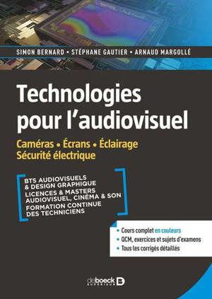 Technologies pour l'audiovisuel. Volume 2, Caméras, écrans, éclairage, sécurité électrique