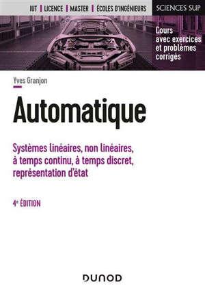 Automatique : systèmes linéaires, non linéaires, à temps continu, à temps discret, représentation d'état : cours avec exercices et problèmes corrigés