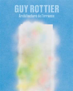 Guy Rottier : architecture de l'errance