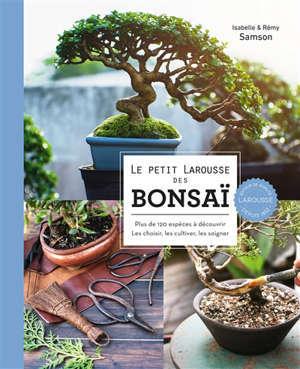 Le petit Larousse des bonsaï : plus de 120 espèces à découvrir : les choisir, les cultiver, les soigner