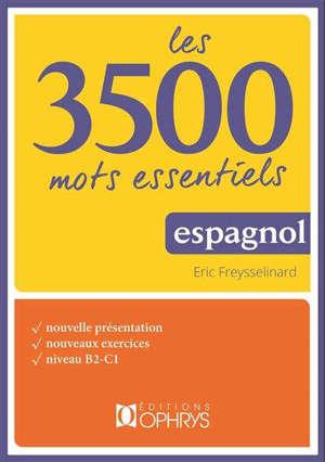 Les 3.500 mots essentiels : espagnol : nouvelle présentation, nouveaux exercices, niveau B2-C1