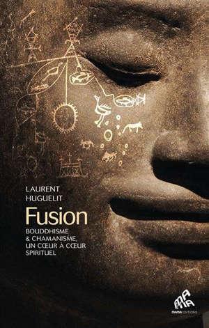 Fusion : bouddhisme & chamanisme, un coeur à coeur spirituel
